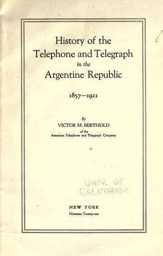 History of the telephone and telegraph in the Argentine republic 1857-1921 by Victor Maximilian Berthold