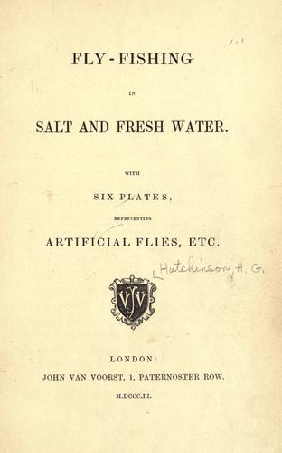 Fly-fishing in salt and fresh water by Hutchinson, Horace G.