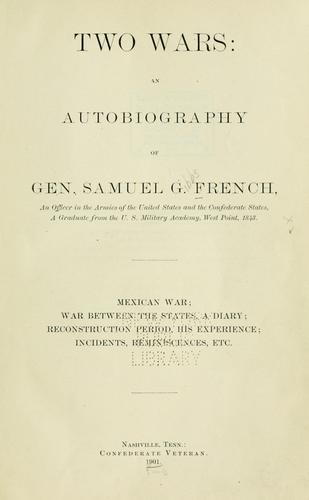 Two wars: an autobiography of General Samuel G. French …