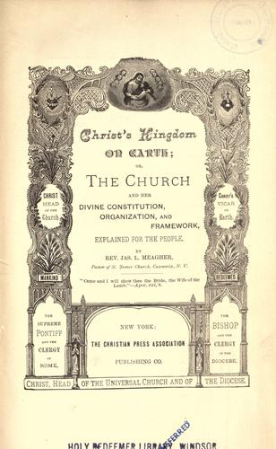 Christ's Kingdom On Earth by Meagher, Jas. L. (James Luke), 1848-1920