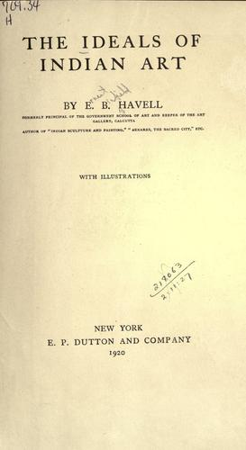 The ideals of Indian art. by Ernest Binfield Havell