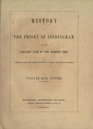 History of the Priory of Coldingham from the earliest date to the present time by William King Hunter