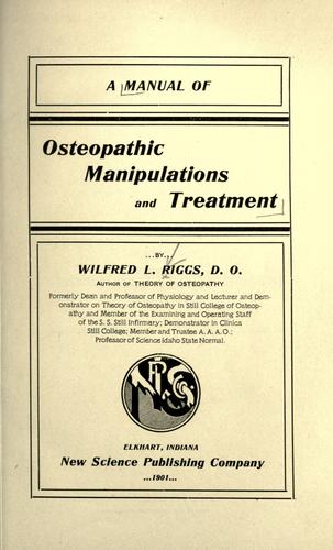 A manual of osteopathic manipulations and treatment by Wilfred L. Riggs