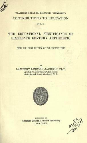 The educational significance of sixteenth century arithmetic from the point of view of the present time.