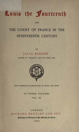 Louis the Fourteenth and the Court of France in the Seventeenth century.