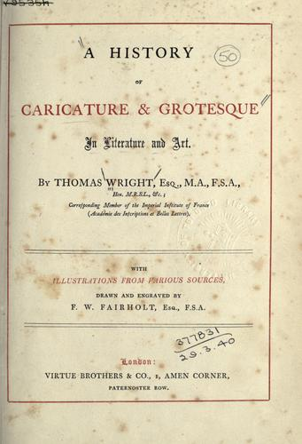 A history of caricature & grotesque in literature and art by Wright, Thomas