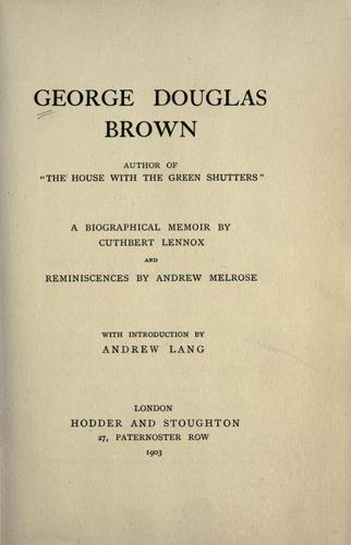 "George Douglas Brown, author of ""The house with the green shutters"" by Cuthbert Lennox"