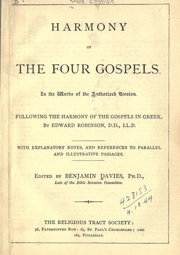 Harmony of the four Gospels, in the words of the Authorised Version, following the Harmony of the Gospels in Greek by Edward Robinson by edited by Benjamin Davies.