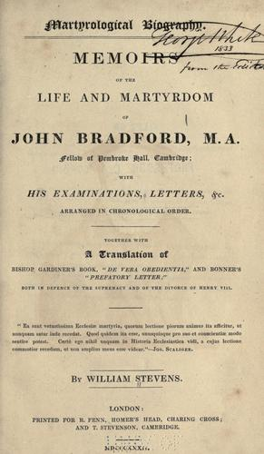 Memoirs of the life and martyrdom of John Bradford by Bradford, John