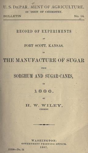 Record of experiments at Fort Scott, Kansas, in the manufacture of sugar from sorghum and sugar-canes, in 1886. by Wiley, Harvey Washington