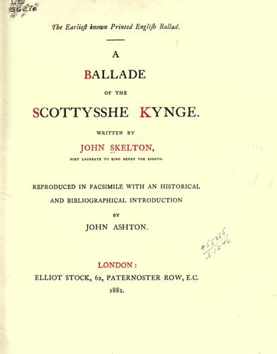 A ballade of the Scottysshe Kynge by John Skelton