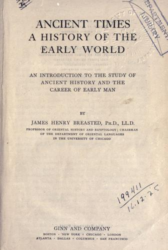 Ancient times, a history of the early world by James Henry Breasted