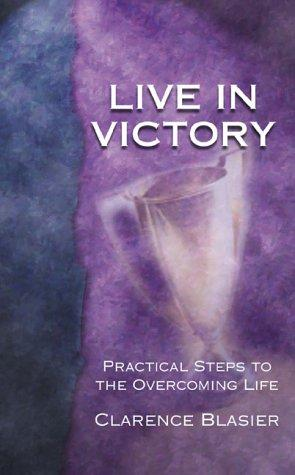 Live in victory by Clarence L. Blasier
