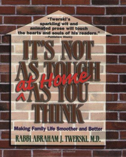 It's not as tough at home as you think by Abraham J. Twerski