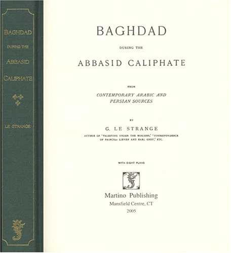 Baghdad during the Abbasid caliphate by G. Le Strange