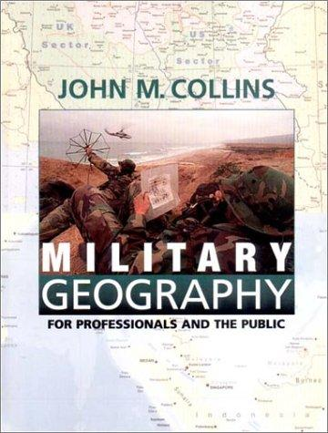 Military geography for professionals and the public by John M Collins
