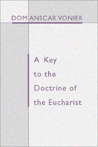 A Key To The Doctrine Of The Eucharist by Dom Anscar Vonier