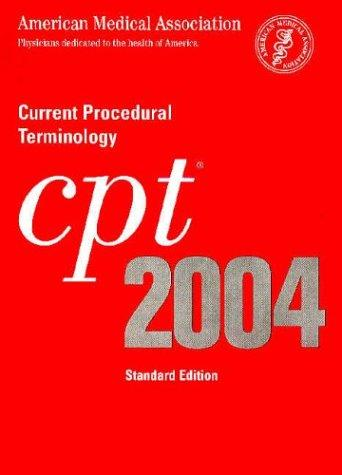 Cpt 2004 Current Procedural Terminology by American Medical Association.
