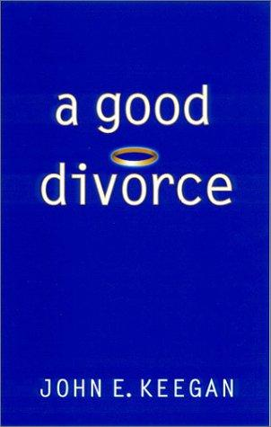 A good divorce by John E. Keegan