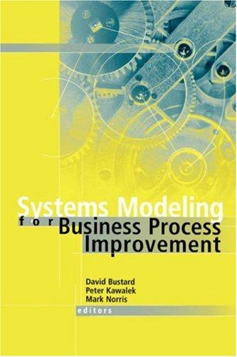 Systems modeling for business process improvement by David Bustard, Peter Kawalek, Mark Norris