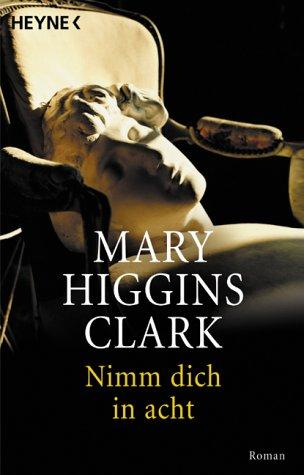 Nimm dich in acht by Mary Higgins Clark