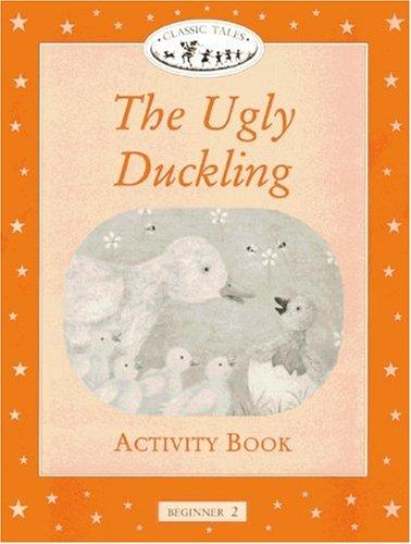 The Ugly Duckling. Activity Book. Beginner 2. 150 headwords by Hans Christian Andersen