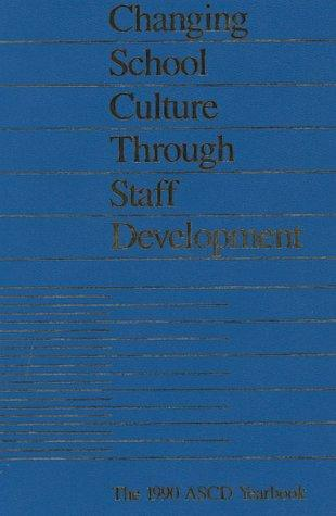 Changing School Culture Through Staff Development (1990 ASCD Yearbook) by Bruce Joyce