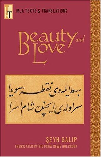 Beauty and Love / Şeyh Galip ; translated from the Ottoman Turkish with an introduction and key by Victoria Rowe Holbrook by Şeyh Galip