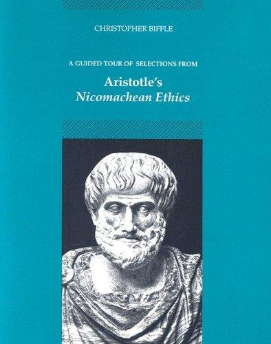 A guided tour of selections from Aristotle's Nicomachean ethics by [edited by] Christopher Biffle.