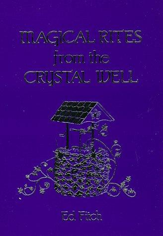 Magical Rites From The Crystal Well (Llewellyn's Practical Magick) by Ed Fitch