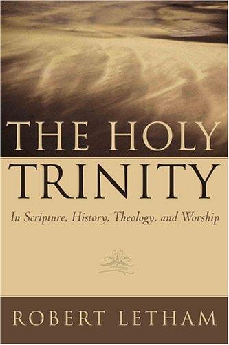 Holy Trinity, The: In Scripture, History, Theology, and Worship by Letham, Robert