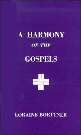 Harmony of the Gospels by Boettner, Loraine