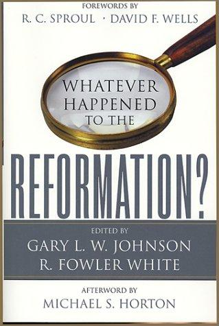 Whatever Happend to the Reformation? by Johnson, Gary L. W.