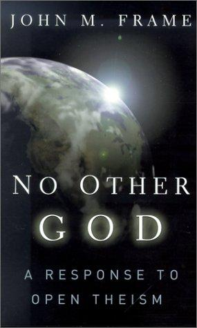 No Other God: Response to Open Theism by Frame, John M.