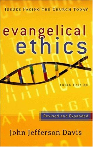 Evangelical Ethics: Issues Facing the Church Today by Davis, John J.