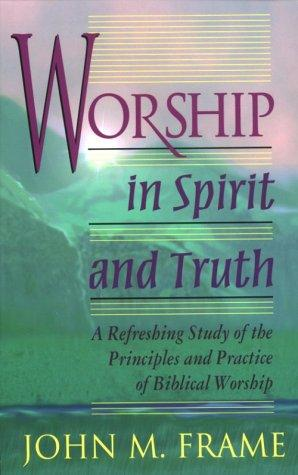Worship in Spirit and Truth by Frame, John M.