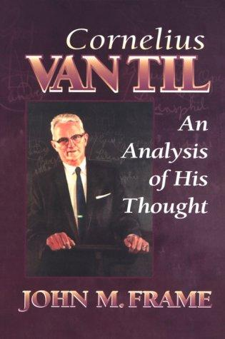 Cornelius Van Til: An Analysis of His Thought by Frame, John M.