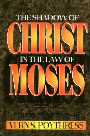 The Shadow of Christ in the Law of Moses by Poythress, Vern S.
