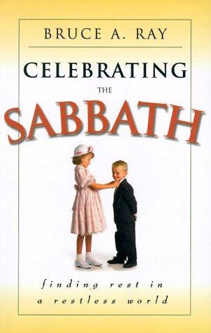 Celebrating the Sabbath by Ray, Bruce A.