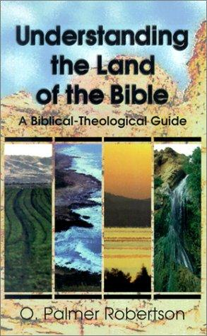 Understanding the Land of the Bible: A Biblical-Theological Guide by Robertson, O. Palmer