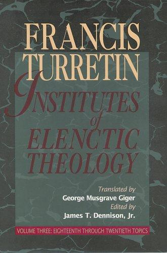 Institutes of Elenctic Theology, vol 3 by Turretin, Francis