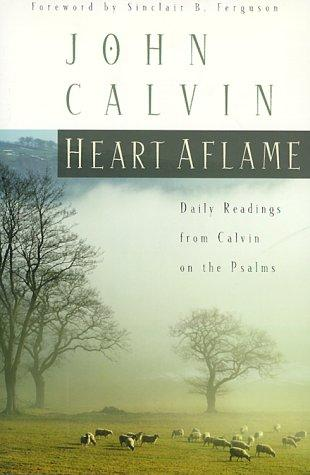 Heart Aflame: Daily Readings from Calvin on the Psalms by Calvin, John