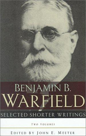 Selected shorter writings by Warfield, Benjamin B.