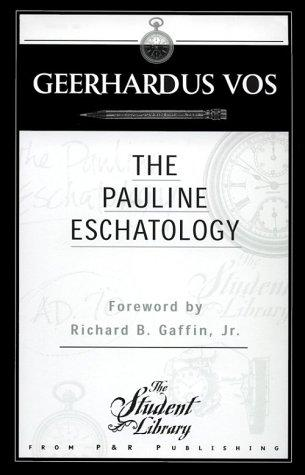 The Pauline Eschatology by Vos, Geerhardus