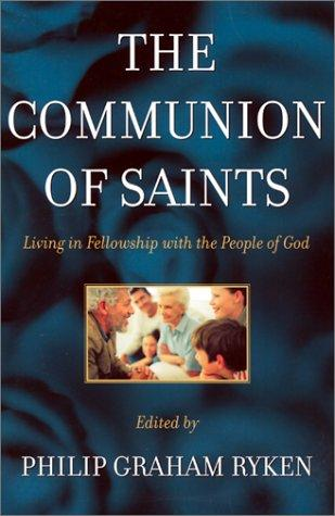 Communion of Saints: Living in Fellowship with the People of God by Ryken, Philip Graham