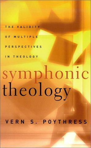 Symphonic Theology: The Validity of Multiple Perspectives in Theology by Poythress, Vern S.
