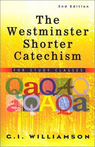 Westminster Shorter Catechism for Study Classes, Second Edition by Williamson, G. I.