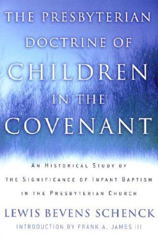 Presbyterian Doctrine of Children in the Covenant by Schenck, Lewis Bevens