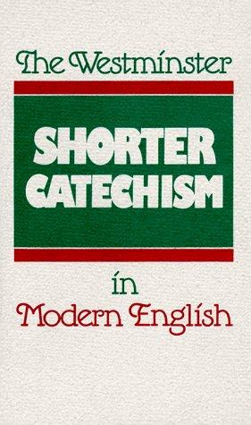 Westminster Shorter Catechism in Modern English by Kelly, Douglas
