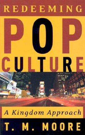 Redeeming Pop Culture by T. M. Moore